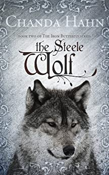 The Steele Wolf (The Iron Butterfly Series Book 2) by [Hahn, Chanda]