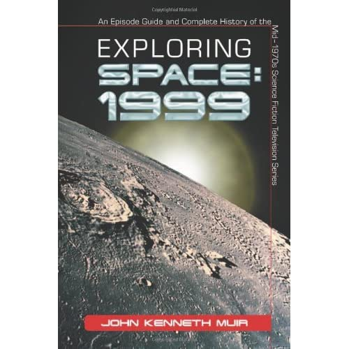 [Exploring ''Space 1999: An Episode Guide and Complete History of the Mid-1970s Science Fiction Television Series] [By: John Kenneth Muir] [February, 2005]
