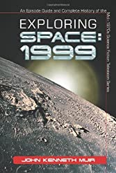 Exploring Space 1999: An Episode Guide and Complete History of the Mid-1970s Science Fiction Television Series