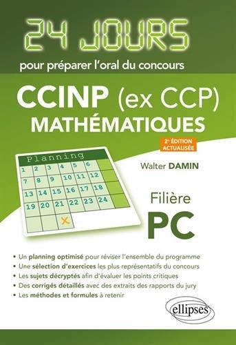 Mathématiques 24 jours pour préparer loral du concours CCP - Filière PC - 2e édition actualisée par Walter Damin