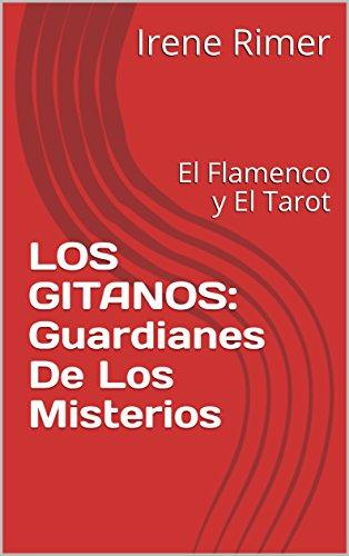 LOS GITANOS: Guardianes De Los Misterios: El Flamenco y El Tarot por Irene Rimer