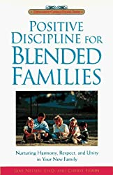 Positive Discipline for Blended Families: Nurturing Harmony, Respect, and Unity in Your New Stepfamily by Jane Nelsen Ed.D. (1997-08-20)