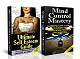 HUMAN BEHAVIOR BOX SET #7: The Ultimate Self Esteem Guide + Mind Control Mastery (Mind Control, Manipulation, Deception, Mind Control Humiliation, Hypnosis, ... Intuition, Manifestation,) (English Edition)