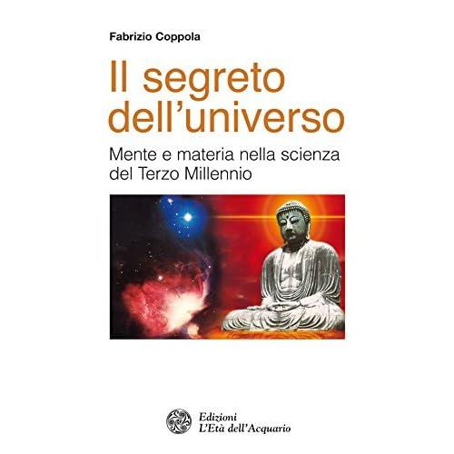 Il Segreto Dell'universo: Mente E Materia Nella Scienza Del Terzo Millennio (Altrimondi)