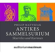 Antikes Sammelsurium: Skuriles und Kurioses