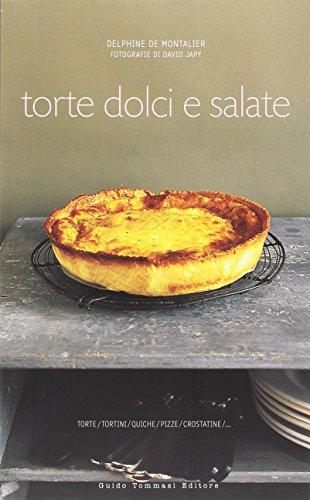 Torte dolci e salate. Ediz. illustrata