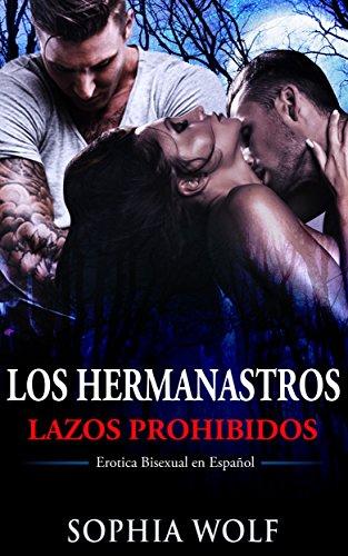 BISEXUAL ERÓTICA - LAZOS PROHIBIDOS: Los Hermanastros (Lujuria, Pasión, Sexo, Deseo)