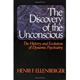 The Discovery of the Unconscious: The History and Evolution of Dynamic Psychiatry
