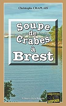 Soupe De Crabes À Brest: Une Enquête D'arsène Barbaluc (enquêtes & Suspense) por Christophe Chaplais epub