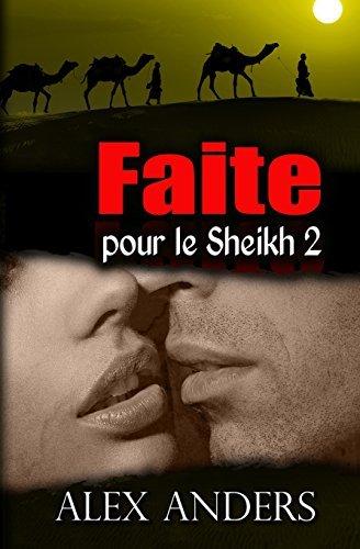 Portada del libro Faite pour le Sheikh 2: Romance ??rotique SM, Femmes corpulentes: Volume 2 by Alex Anders (2014-04-08)