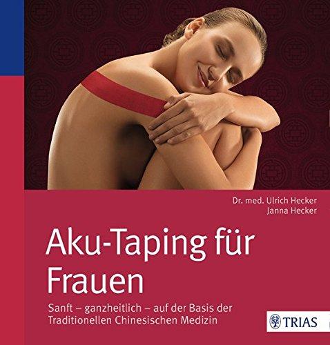 Preisvergleich Produktbild Aku-Taping für Frauen: Sanft - ganzheitlich - auf der Basis der traditionell chinesischen Medizin