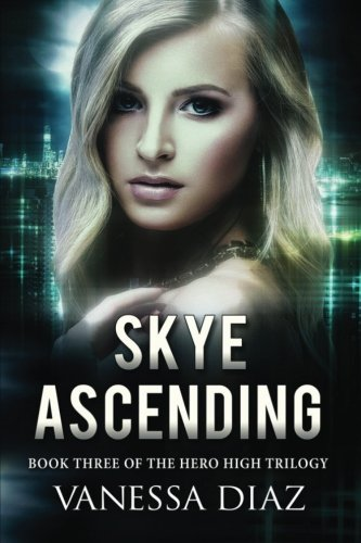 Skye Ascending: Book Three of the Hero High Trilogy: A Young Adult Fantasy Novel, Featuring Beings with Supernatural Powers and More!: Volume 3