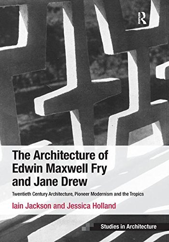The Architecture of Edwin Maxwell Fry and Jane Drew: Twentieth Century Architecture, Pioneer Modernism and the Tropics (Ashgate Studies in Architecture) by Iain Jackson (2014-06-28)