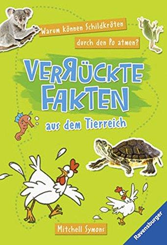 Warum können Schildkröten durch den Po atmen? Verrückte Fakten aus dem Tierreich (Ravensburger Taschenbücher)