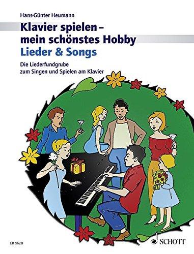 Lieder & Songs: Die Liederfundgrube zum Singen und Spielen am Klavier. Klavier. (Klavier spielen - mein schönstes Hobby)