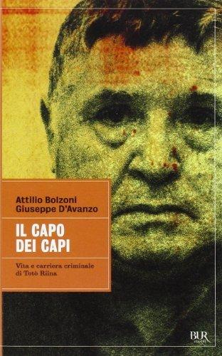 Il capo dei capi. Vita e carriera criminale di Tot?? Riina by Bolzoni Attilio; D'Avanzo Giuseppe (2011-08-06)