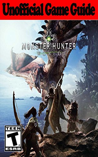 Monster Hunter World: Unofficial Game Guide (English Edition)