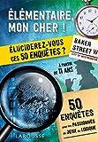 Elémentaire, mon cher !: Eluciderez-vous ces 50 enquêtes ?