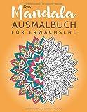 Das Mandala Ausmalbuch für Erwachsene: Ausmalen und entspannen zur Stressbewältigung und für mehr Achtsamkeit  (inkl. 100 zusätzliche Mandalas zum Ausdrucken) (Mandala Malbuch für Erwachsene, Band 3)