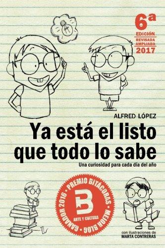 Ya está el listo que todo lo sabe: Una curiosidad para cada día del año ( Edicion 6, Español) por Alfred López
