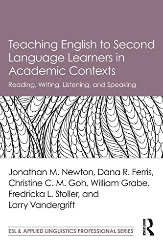 Teaching English to Second Language Learners in Academic Contexts: Reading, Writing, Listening, and Speaking (ESL & Applied Linguistics Professional Series) por Jonathan M. Newton