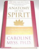 Anatomy of the Spirit - The Seven Stages of Power and Healing by Caroline Ph.D. Myss (1996-12-24)
