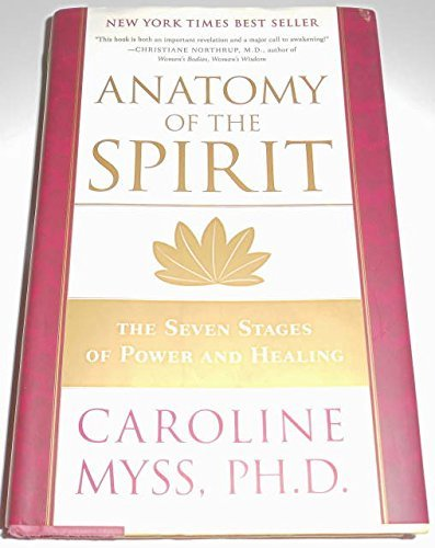 Anatomy of the Spirit - The Seven Stages of Power and Healing by Caroline Myss (1996-08-02)