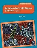 Activités d'arts plastiques à l'école - Cycles 2 et 3 - Tome 1 (1)