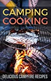 Camping Cooking: Delicious Campfire Recipes