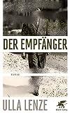 Der Empfänger: Roman von Ulla Lenze
