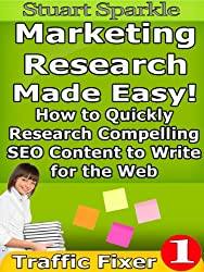 Marketing Research Made Easy! How to Quickly Research Compelling SEO Content to Write for the Web (Traffic Fixer Book 1)