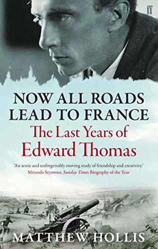 Now All Roads Lead to France: The Last Years of Edward Thomas