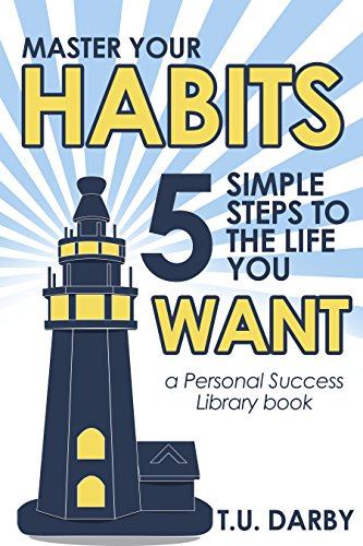 Master Your Habits: 5 Simple Steps to the Life You Want (Personal Success Library Book 1) (English Edition) -