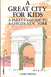 A great city for kids;: Parent's guide to a child's New York