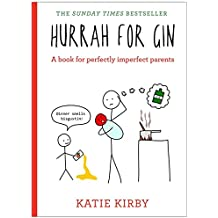 Hurrah for Gin: A book for perfectly imperfect parents