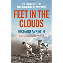 Feet in the Clouds: A Tale of Fell-Running and Obsession by Richard Askwith (2013-05-09)