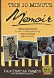 The 10-Minute Memoir: Write Your Memoir In Just 10 Minutes A Day With This Easy Q&A Journal (Volume 1) by Dale Thomas Vaughn (2014-12-13)