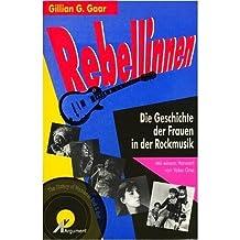 Rebellinnen. Die Geschichte der Frauen in der Rockmusik