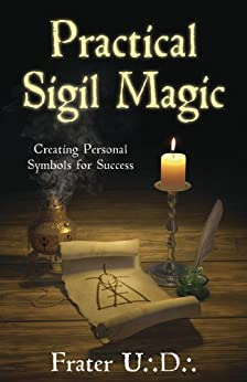 Practical Sigil Magic: Creating Personal Symbols for Success by [U.:D.:, Frater]