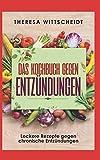 Das Kochbuch gegen Entzündungen: Leckere Rezepte gegen chronische Entzündungen -