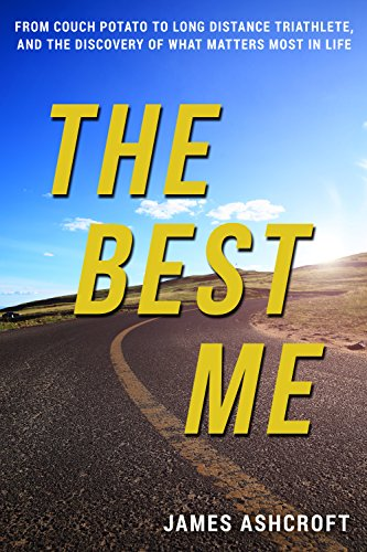 The Best Me: From Couch Potato to Long Distance Triathlete, And The Discovery Of What Matters Most In Life (English Edition) par  James Ashcroft