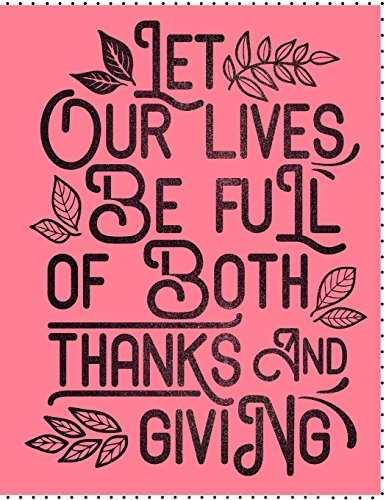 Let Our Lives Be Full of Thanks and Giving: Thick Cardstock Matte Cover, Journal/Notebook with 100 Inspirational Quotes Inside, Inspirational Thoughts ... XL 8.5x11 (Inspirational Journals for Women) (Cardstock Journal)
