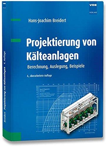 Projektierung von Kälteanlagen: Berechnung, Auslegung, Beispiele