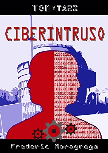 Descargar Libro Ciberintruso (Tom y TARS nº 1) de Frederic Moragrega Garcia