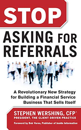 Str Stop (Stop Asking for Referrals: A Revolutionary New Strategy for Building a Financial Service Business That Sells Itself)