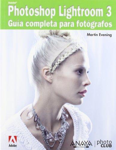 Adobe Photoshop Lightroom 3. Guía completa para fotógrafos (Títulos Especiales) por Martin Evening