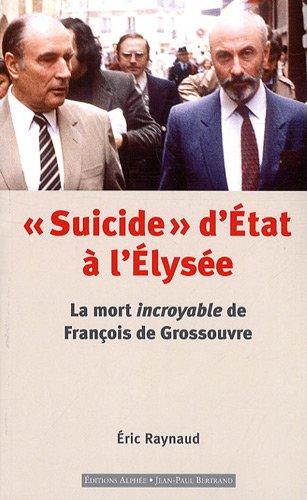 Suicide d'Etat à l'Elysée, la mort incroyable de François de Grossouvre