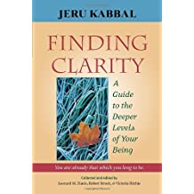 Finding Clarity: A Guide to the Deeper Levels of Your Being by Jeru Kabbal (2006-07-27)