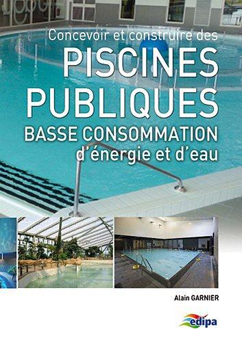 Concevoir et construire des piscines pub...