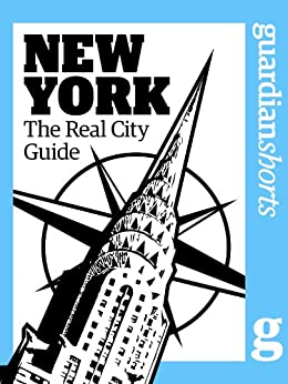 New York: The Real City Guide (Guardian Shorts Book 37) by [Guardian, The]